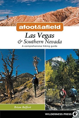 Afoot and Afield: Las Vegas & Southern Nevada By Beffort, Brian