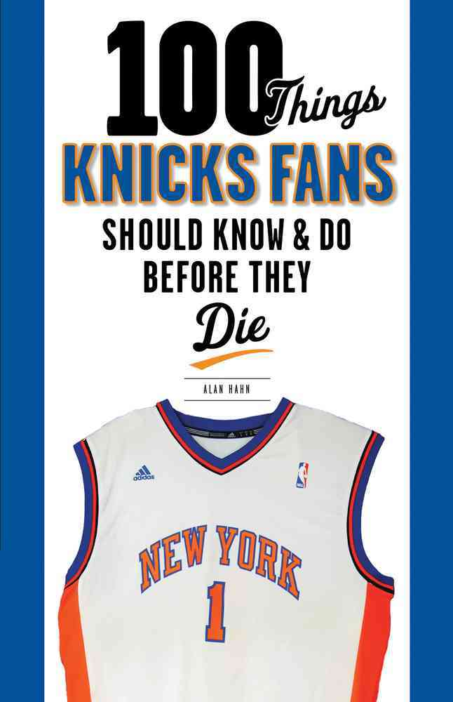 100 Things Knicks Fans Should Know & Do Before They Die By Hahn, Alan